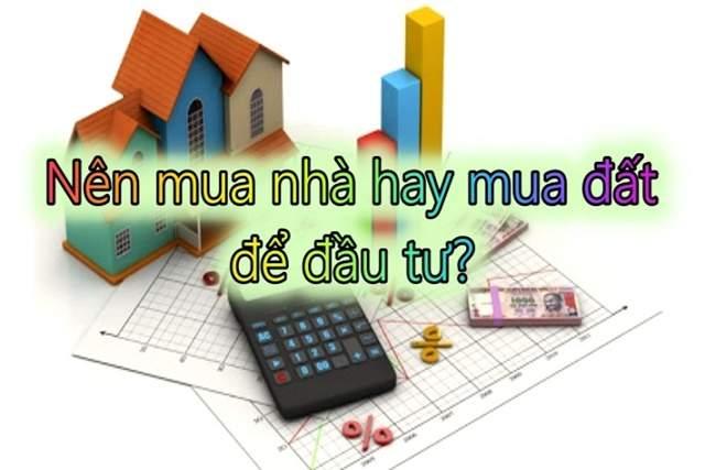 Đầu tư hoặc ở thì nên mua đất hay mua nhà?